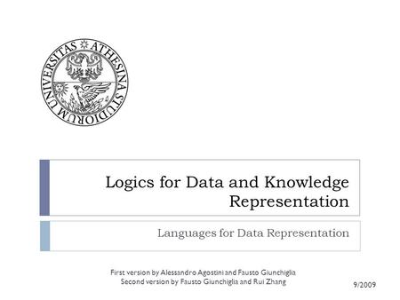 Logics for Data and Knowledge Representation Languages for Data Representation First version by Alessandro Agostini and Fausto Giunchiglia Second version.