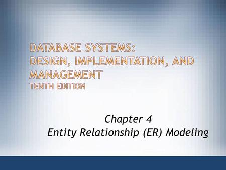 Chapter 4 Entity Relationship (ER) Modeling.  ER model forms the basis of an ER diagram  ERD represents conceptual database as viewed by end user 