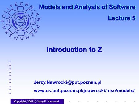 Introduction to Z Copyright, 2002 © Jerzy R. Nawrocki  Models and Analysis of Software.