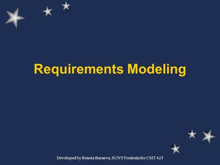 Developed by Reneta Barneva, SUNY Fredonia for CSIT 425 Requirements Modeling.