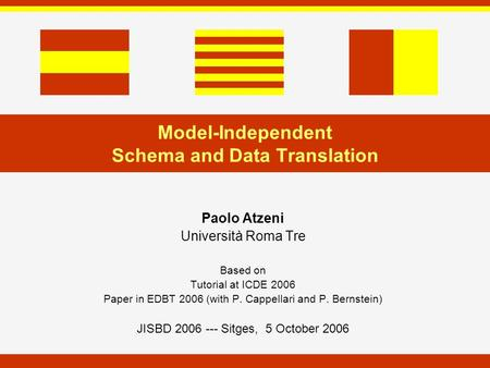 Model-Independent Schema and Data Translation Paolo Atzeni Università Roma Tre Based on Tutorial at ICDE 2006 Paper in EDBT 2006 (with P. Cappellari and.