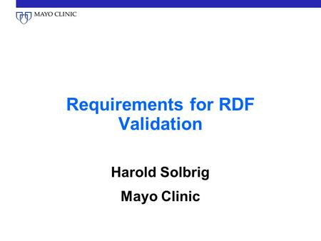 Requirements for RDF Validation Harold Solbrig Mayo Clinic.