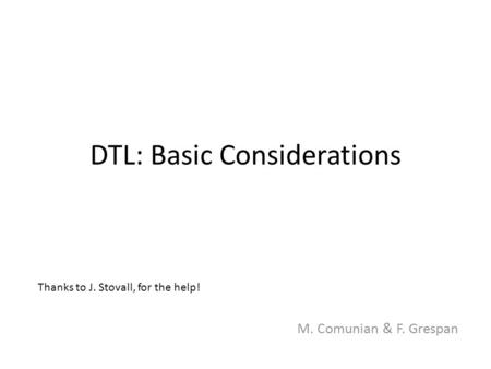 DTL: Basic Considerations M. Comunian & F. Grespan Thanks to J. Stovall, for the help!