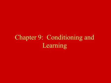 Chapter 9: Conditioning and Learning. Outline Classical conditioning Operant conditioning –types of reinforcement –types of reinforcement schedules –role.