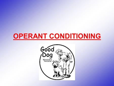 OPERANT CONDITIONING. Learning in which a certain action is reinforced or punished, resulting in corresponding increases or decreases in behavior.