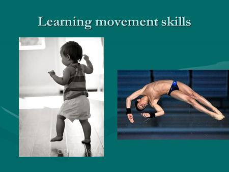 Learning movement skills. learning Experience gives us knowledge, which in turn influences the way we behave.Experience gives us knowledge, which in turn.