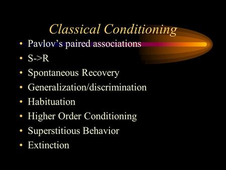 Classical Conditioning Pavlov's paired associations S->R Spontaneous Recovery Generalization/discrimination Habituation Higher Order Conditioning Superstitious.