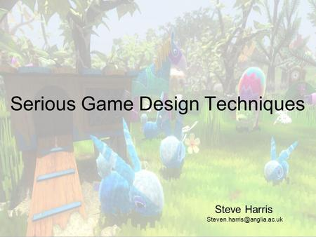 Serious Game Design Techniques Steve Harris