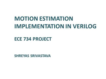 MOTION ESTIMATION IMPLEMENTATION IN VERILOG