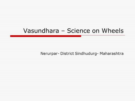 Vasundhara – Science on Wheels Nerurpar- District Sindhudurg- Maharashtra.