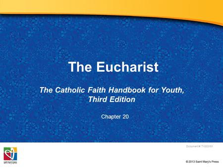 The Eucharist The Catholic Faith Handbook for Youth, Third Edition Document #: TX003151 Chapter 20.
