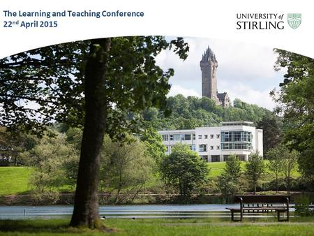 The Learning and Teaching Conference 22 nd April 2015.
