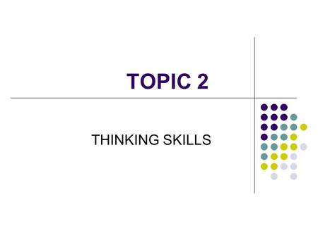 TOPIC 2 THINKING SKILLS. UNDERSTAND YOUR OWN MIND Questions: where is the center of your feeling, emotions, thoughts, memories, drives and desire located?