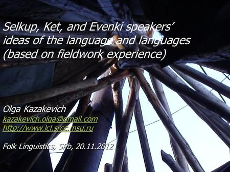 Selkup, Ket, and Evenki speakers' ideas of the language and languages (based on fieldwork experience) Olga Kazakevich