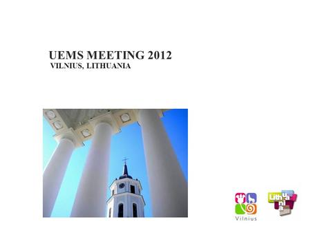 UEMS MEETING 2012 VILNIUS, LITHUANIA. LITHUANIA Lithuania is situated on the coast of the Baltic sea with a population of about 3,3 million inhabitants.
