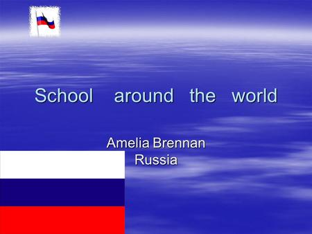 School around the world Amelia Brennan Russia. Games and recess In Russia they don't have recess or games. It is crazy! Here in America we have recess.