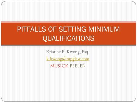 Kristine E. Kwong, Esq. PITFALLS OF SETTING MINIMUM QUALIFICATIONS.