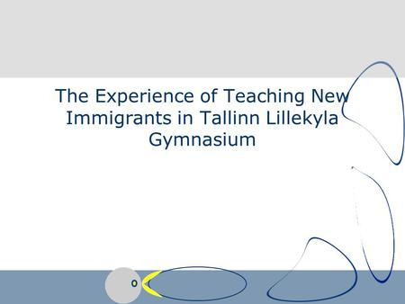 The Experience of Teaching New Immigrants in Tallinn Lillekyla Gymnasium.