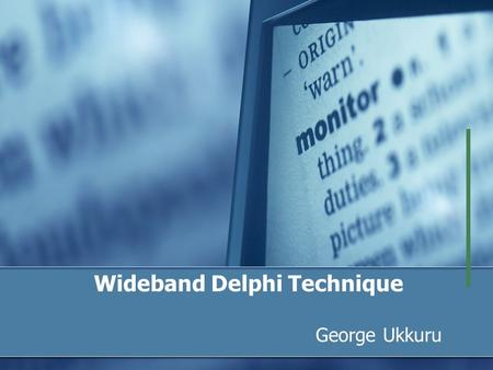 Wideband Delphi Technique George Ukkuru. Introduction Consensus based approach for estimation Developed in the 1940's at Rand Corporation Team of experts.