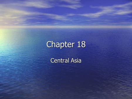 Chapter 18 Central Asia. Natural Environment Objectives Objectives –What are the major landforms and rivers and Central Asia –What climates, biomes, and.