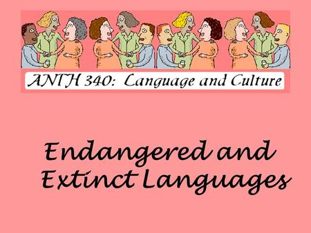 Endangered and Extinct Languages. Language Demographics  There are approximately 6,809 current spoken languages  330 languages each have one million.