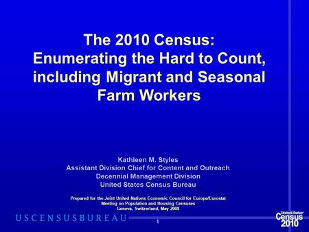 1 Kathleen M. Styles Assistant Division Chief for Content and Outreach Decennial Management Division United States Census Bureau Prepared for the Joint.