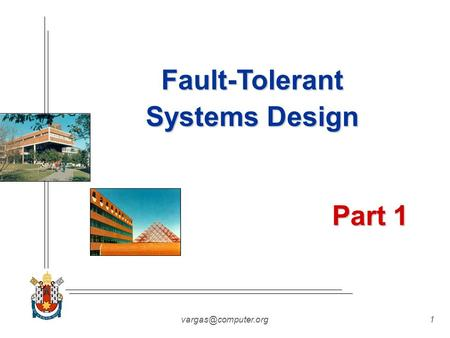 Fault-Tolerant Systems Design Part 1.