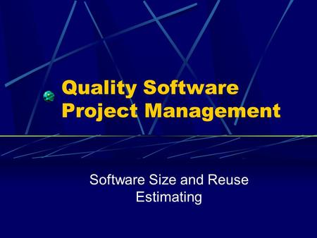 Quality Software Project Management Software Size and Reuse Estimating.