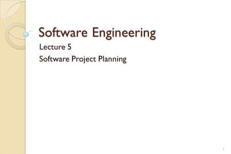 Software Engineering Lecture 5 Software Project Planning 1.