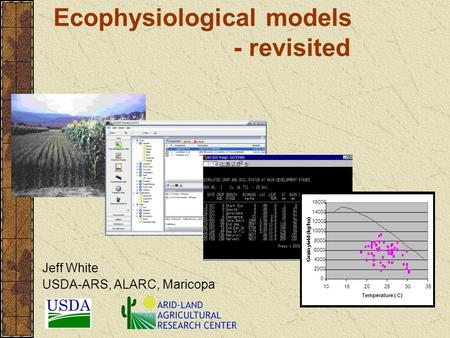 Ecophysiological models - revisited Jeff White USDA-ARS, ALARC, Maricopa.