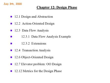 Chapter 12: Design Phase n 12.1 Design and Abstraction n 12.2 Action-Oriented Design n 12.3 Data Flow Analysis n 12.3.1 Data Flow Analysis Example n 12.3.2.