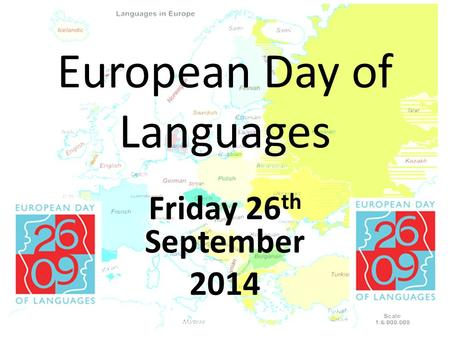 European Day of Languages Friday 26 th September 2014.