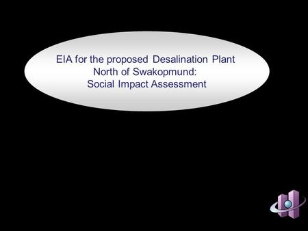 EIA for the proposed Desalination Plant North of Swakopmund: Social Impact Assessment.