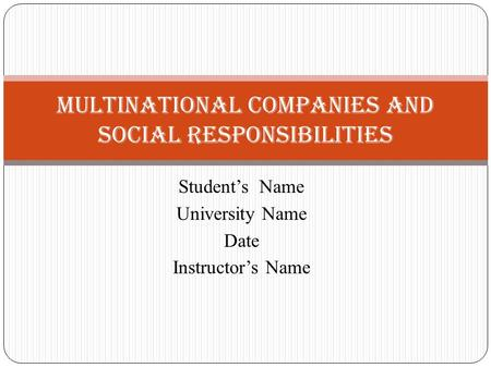 Student's Name University Name Date Instructor's Name Multinational Companies and Social Responsibilities.