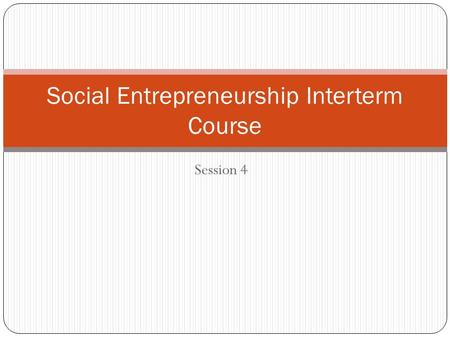 Session 4 Social Entrepreneurship Interterm Course.