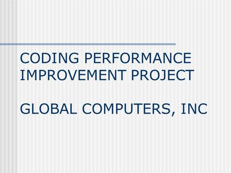 CODING PERFORMANCE IMPROVEMENT PROJECT GLOBAL COMPUTERS, INC.