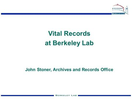 Vital Records at Berkeley Lab John Stoner, Archives and Records Office.