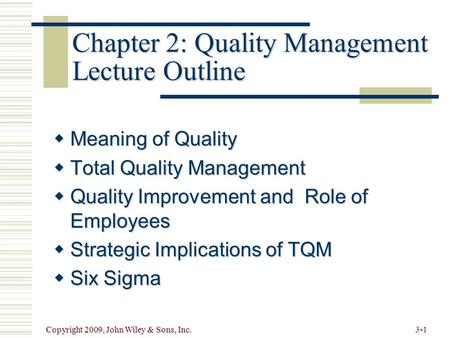 3-1Copyright 2009, John Wiley & Sons, Inc. Chapter 2: Quality Management Lecture Outline  Meaning of Quality  Total Quality Management  Quality Improvement.