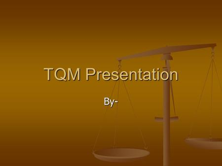 TQM Presentation By-. Introduction Total Quality Management has a wider application than that of assuring product and service quality but also it is a.