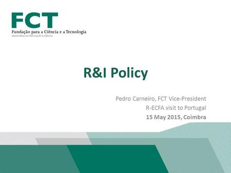 R&I Policy Pedro Carneiro, FCT Vice-President R-ECFA visit to Portugal 15 May 2015, Coimbra.