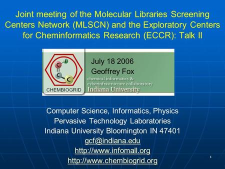 1 Joint meeting of the Molecular Libraries Screening Centers Network (MLSCN) and the Exploratory Centers for Cheminformatics Research (ECCR): Talk II July.