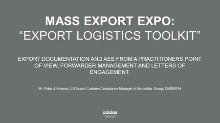 "MASS EXPORT EXPO: ""EXPORT LOGISTICS TOOLKIT"" EXPORT DOCUMENTATION AND AES FROM A PRACTITIONERS POINT OF VIEW, FORWARDER MANAGEMENT AND LETTERS OF ENGAGEMENT."