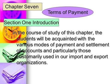 In the course of study of this chapter, the students will be acquainted with the various modes of payment and settlement of accounts and particularly those.