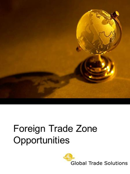 Foreign Trade Zone Opportunities. 2 Small Business Opportunities From 1987 to 1992, 5.8 million jobs were created in the U.S. by small business, while.