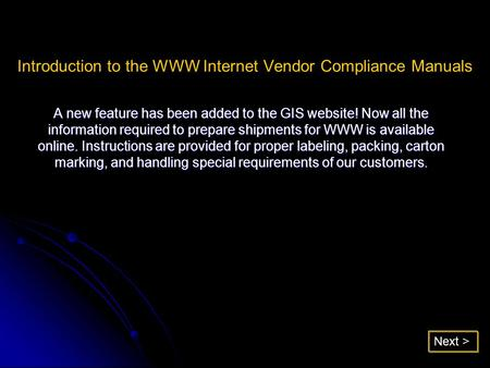 Introduction to the WWW Internet Vendor Compliance Manuals A new feature has been added to the GIS website! Now all the information required to prepare.