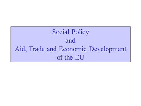 Social Policy and Aid, Trade and Economic Development of the EU.