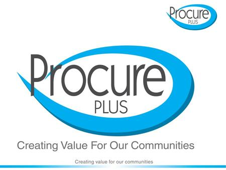 Procure Plus model 1. Scope 2. Kick start meeting 3. Initial surveys 4. Information for costs 7. Live on e-Procurement 6. Pre-contract meeting 5. Target.