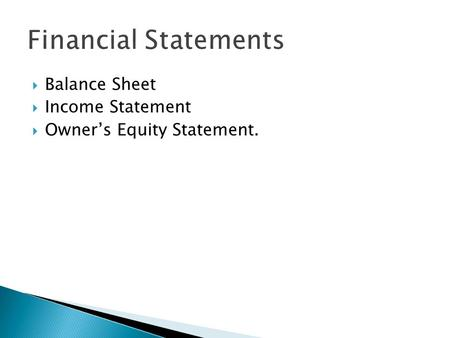  Balance Sheet  Income Statement  Owner's Equity Statement.