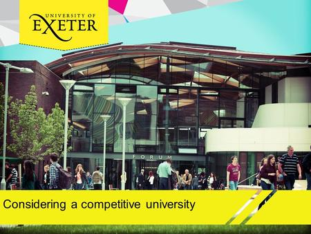 Considering a competitive university. Aims and objectives To understand what a competitive university is Develop an understanding of what the benefits.