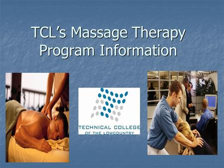 TCL's Massage Therapy Program Information. TCL Division of Health Science Program Certificate in Health Science Certificate in Health Science Major: Massage.